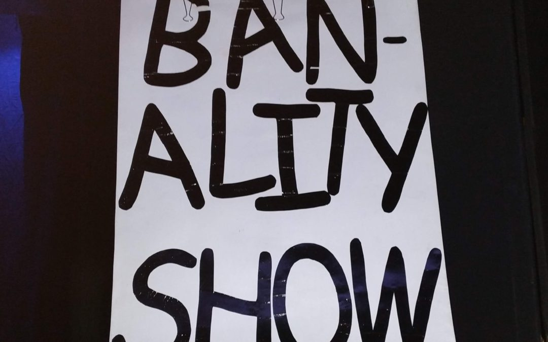 BANALITY SHOW, a theatrical parody about the reality shows